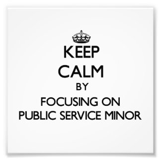Keep calm by focusing on Public Service Minor Photograph