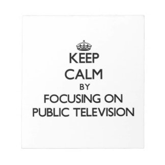 Keep Calm by focusing on Public Television Note Pad