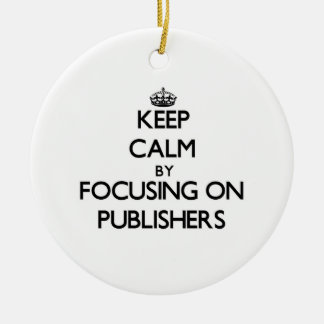 Keep Calm by focusing on Publishers Double-Sided Ceramic Round Christmas Ornament