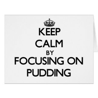 Keep Calm by focusing on Pudding Greeting Cards