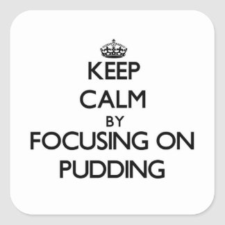 Keep Calm by focusing on Pudding Square Sticker