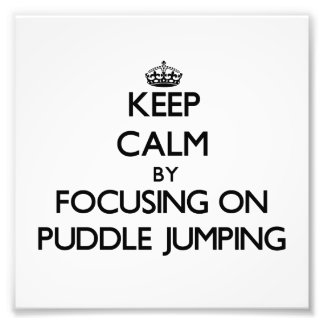 Keep Calm by focusing on Puddle Jumping Photo