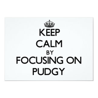 """Keep Calm by focusing on Pudgy 5"""" X 7"""" Invitation Card"""