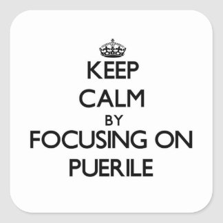 Keep Calm by focusing on Puerile Square Sticker
