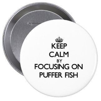 Keep Calm by focusing on Puffer Fish Pinback Button