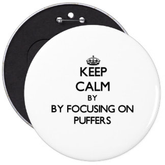 Keep calm by focusing on Puffers Pinback Buttons