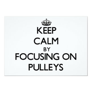 Keep Calm by focusing on Pulleys 5x7 Paper Invitation Card