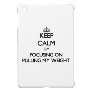 Keep Calm by focusing on Pulling My Weight iPad Mini Case