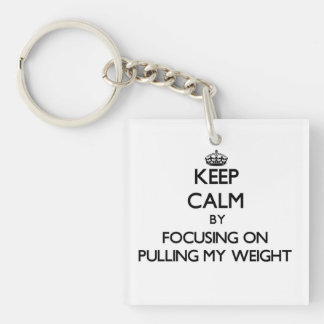 Keep Calm by focusing on Pulling My Weight Single-Sided Square Acrylic Keychain