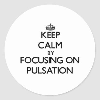 Keep Calm by focusing on Pulsation Round Stickers