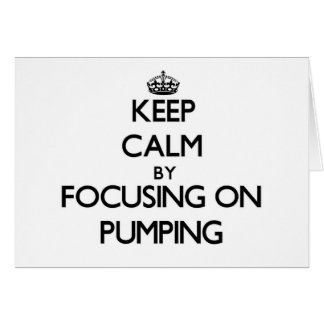 Keep Calm by focusing on Pumping Greeting Cards