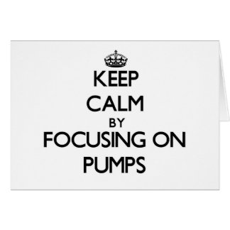 Keep Calm by focusing on Pumps Card