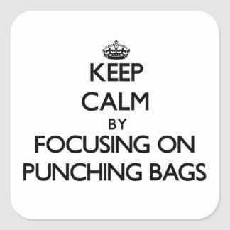 Keep Calm by focusing on Punching Bags Square Stickers