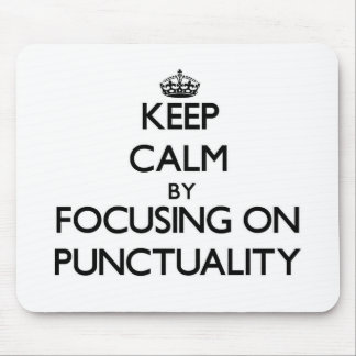Keep Calm by focusing on Punctuality Mousepads