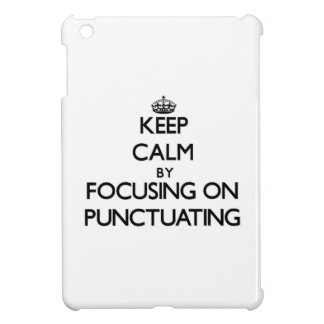 Keep Calm by focusing on Punctuating iPad Mini Case