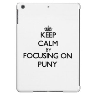 Keep Calm by focusing on Puny iPad Air Case