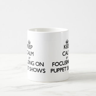 Keep Calm by focusing on Puppet Shows Classic White Coffee Mug