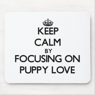 Keep Calm by focusing on Puppy Love Mouse Pad