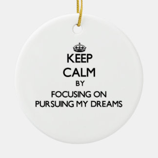 Keep Calm by focusing on Pursuing My Dreams Double-Sided Ceramic Round Christmas Ornament