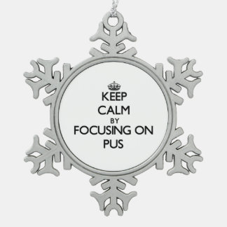 Keep Calm by focusing on Pus Snowflake Pewter Christmas Ornament