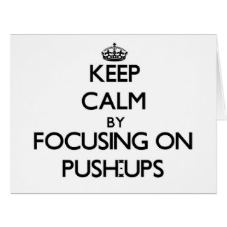 Keep Calm by focusing on Push-Ups Cards