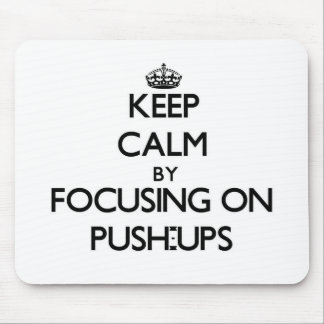 Keep Calm by focusing on Push-Ups Mouse Pads