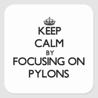 Keep Calm by focusing on Pylons Square Sticker