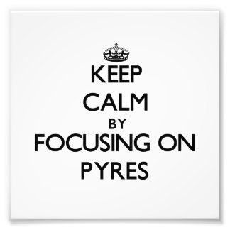 Keep Calm by focusing on Pyres Photo