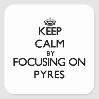 Keep Calm by focusing on Pyres Square Sticker