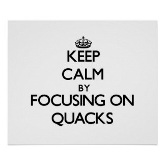 Keep Calm by focusing on Quacks Poster