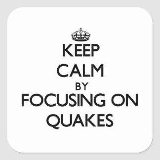 Keep Calm by focusing on Quakes Square Sticker