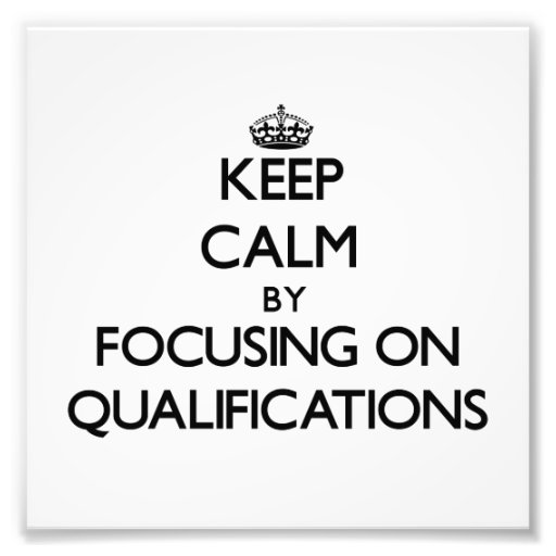 Keep Calm by focusing on Qualifications Photo