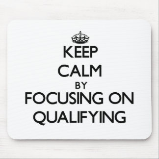 Keep Calm by focusing on Qualifying Mouse Pad