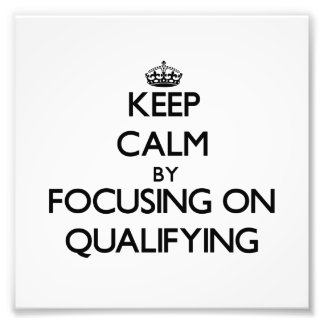Keep Calm by focusing on Qualifying Photograph