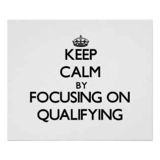 Keep Calm by focusing on Qualifying Posters