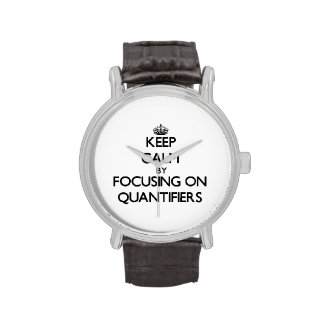 Keep Calm by focusing on Quantifiers Wristwatch