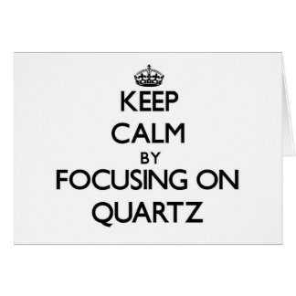 Keep Calm by focusing on Quartz Stationery Note Card