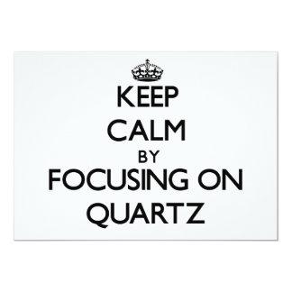Keep Calm by focusing on Quartz 5x7 Paper Invitation Card