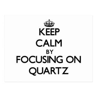 Keep Calm by focusing on Quartz Postcard