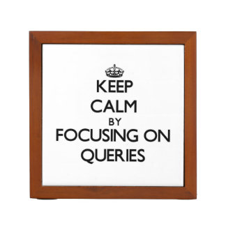 Keep Calm by focusing on Queries Desk Organizer
