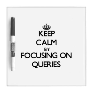Keep Calm by focusing on Queries Dry-Erase Board
