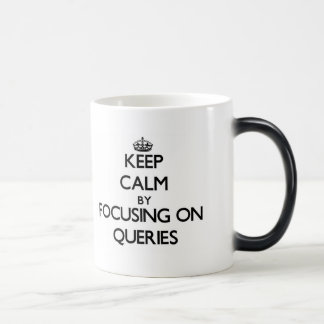 Keep Calm by focusing on Queries Mugs