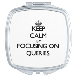 Keep Calm by focusing on Queries Vanity Mirror