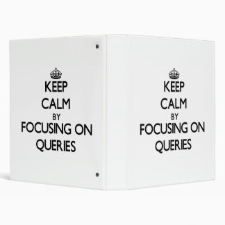 Keep Calm by focusing on Queries Vinyl Binder