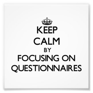 Keep Calm by focusing on Questionnaires Photo Print