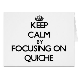 Keep Calm by focusing on Quiche Greeting Card