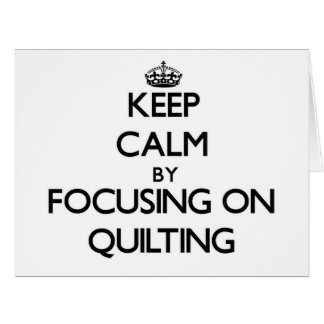 Keep Calm by focusing on Quilting Card