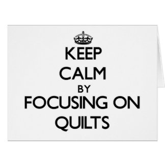 Keep Calm by focusing on Quilts Greeting Card