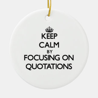 Keep Calm by focusing on Quotations Christmas Ornament