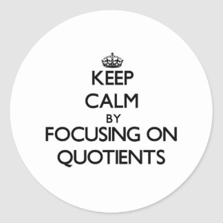 Keep Calm by focusing on Quotients Classic Round Sticker